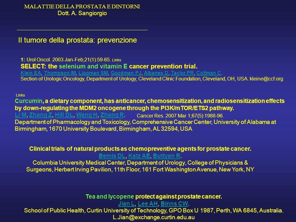 MALATTIE DELLA PROSTATA E DINTORNI Dott. A. Sangiorgio _____________________________________________ Il tumore della prostata: prevenzione 1: Urol Onc