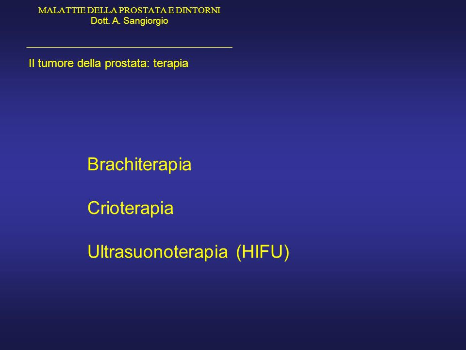 MALATTIE DELLA PROSTATA E DINTORNI Dott. A. Sangiorgio _____________________________________________ Il tumore della prostata: terapia Brachiterapia C