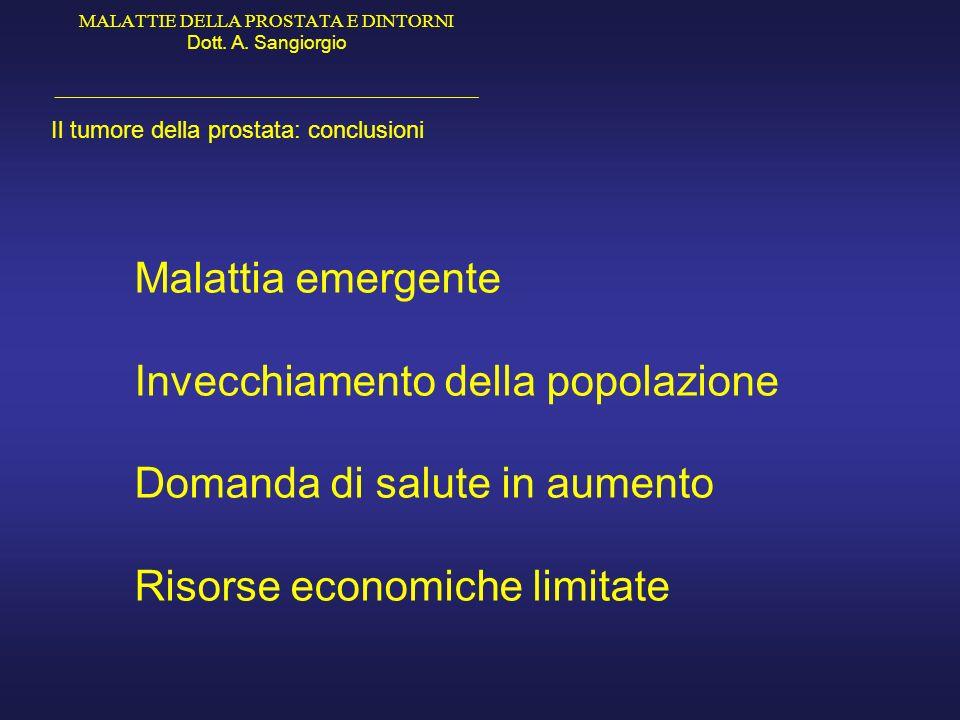 MALATTIE DELLA PROSTATA E DINTORNI Dott. A. Sangiorgio _____________________________________________ Il tumore della prostata: conclusioni Malattia em