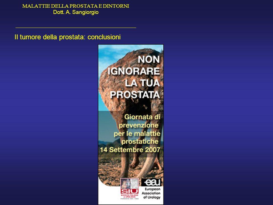 MALATTIE DELLA PROSTATA E DINTORNI Dott. A. Sangiorgio _____________________________________________ Il tumore della prostata: conclusioni