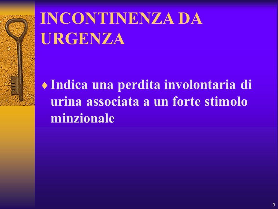 5 INCONTINENZA DA URGENZA Indica una perdita involontaria di urina associata a un forte stimolo minzionale