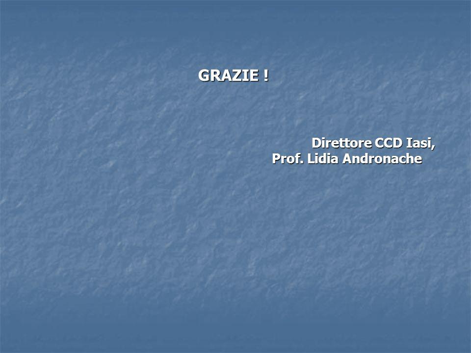GRAZIE ! Direttore CCD Iasi, Direttore CCD Iasi, Prof. Lidia Andronache Prof. Lidia Andronache