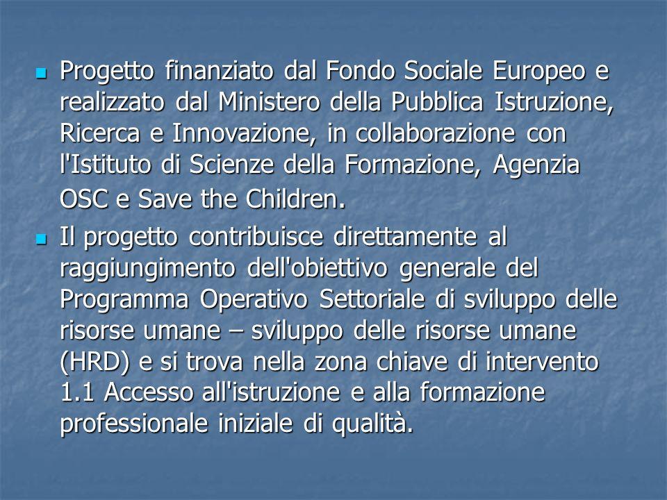 Progetto finanziato dal Fondo Sociale Europeo e realizzato dal Ministero della Pubblica Istruzione, Ricerca e Innovazione, in collaborazione con l Istituto di Scienze della Formazione, Agenzia OSC e Save the Children.