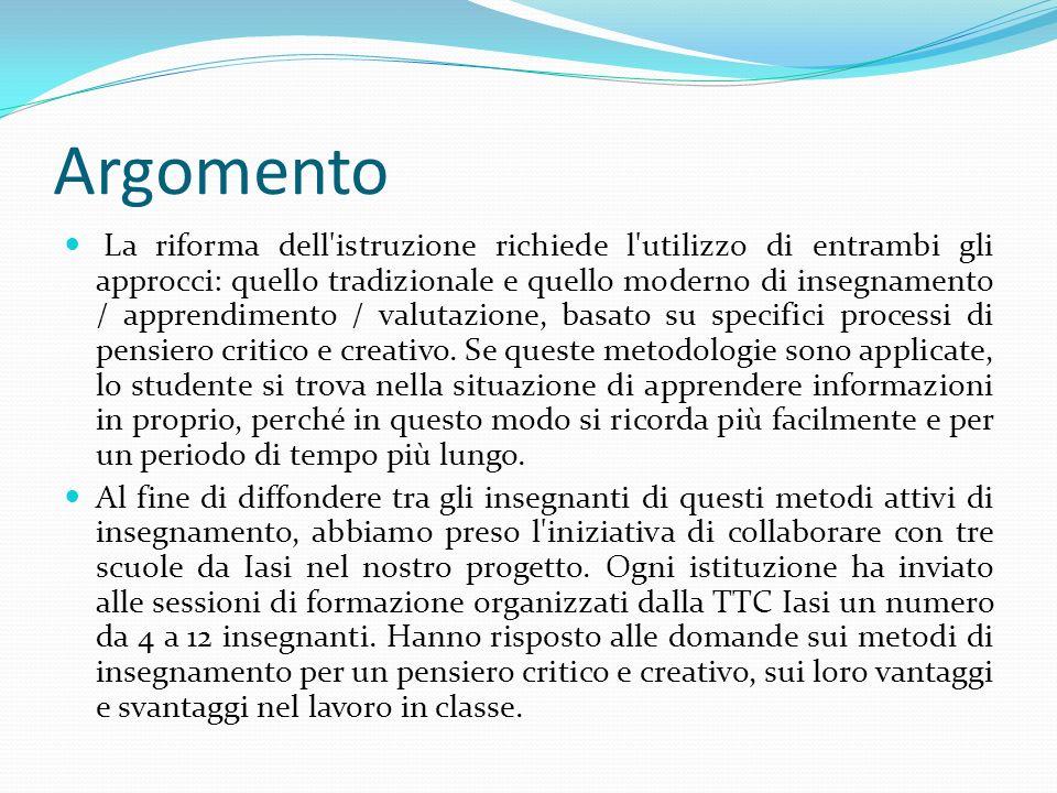 Argomento La riforma dell istruzione richiede l utilizzo di entrambi gli approcci: quello tradizionale e quello moderno di insegnamento / apprendimento / valutazione, basato su specifici processi di pensiero critico e creativo.