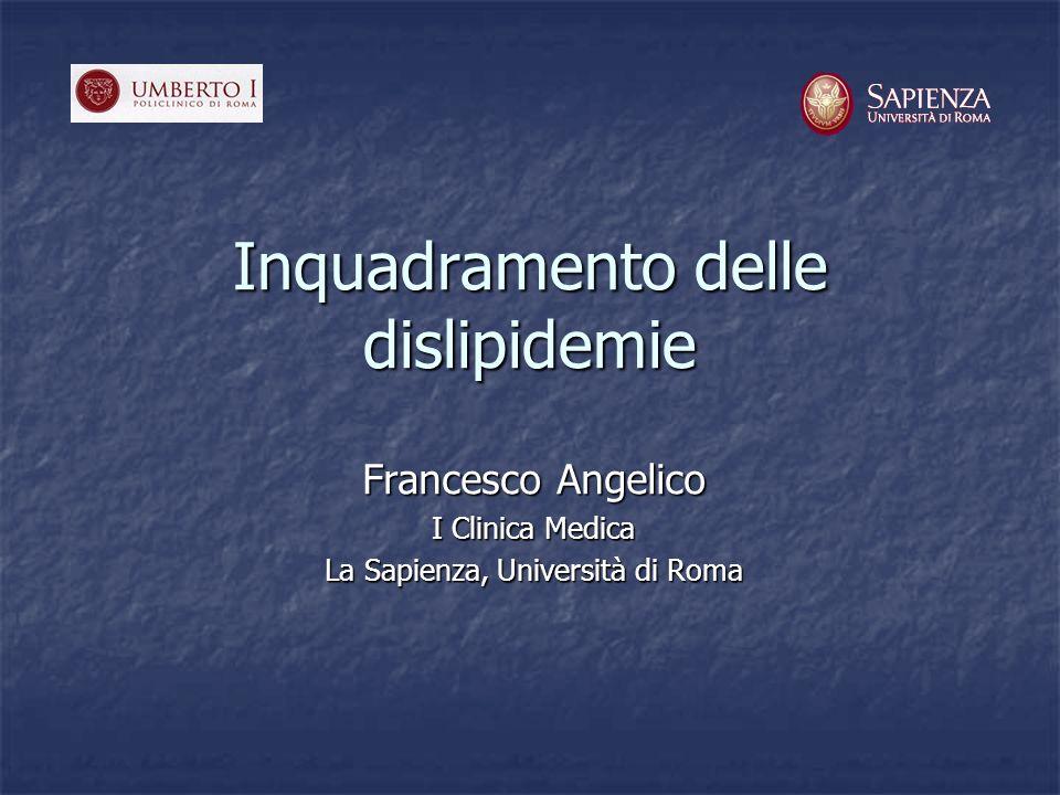 Inquadramento delle dislipidemie Francesco Angelico I Clinica Medica La Sapienza, Università di Roma