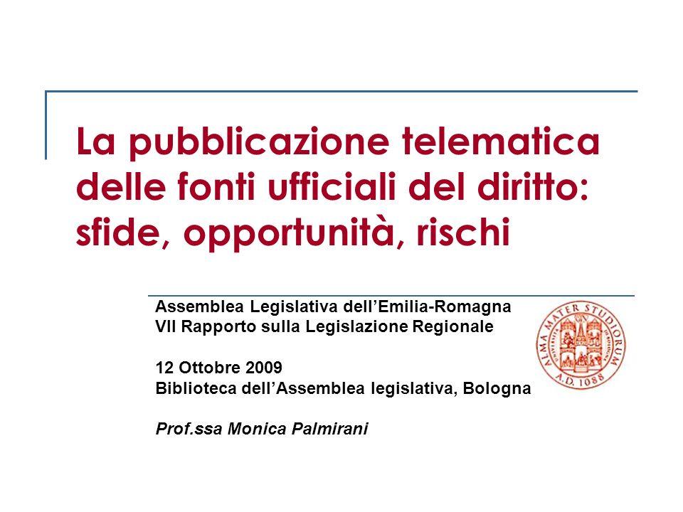 La pubblicazione telematica delle fonti ufficiali del diritto: sfide, opportunità, rischi Assemblea Legislativa dellEmilia-Romagna VII Rapporto sulla