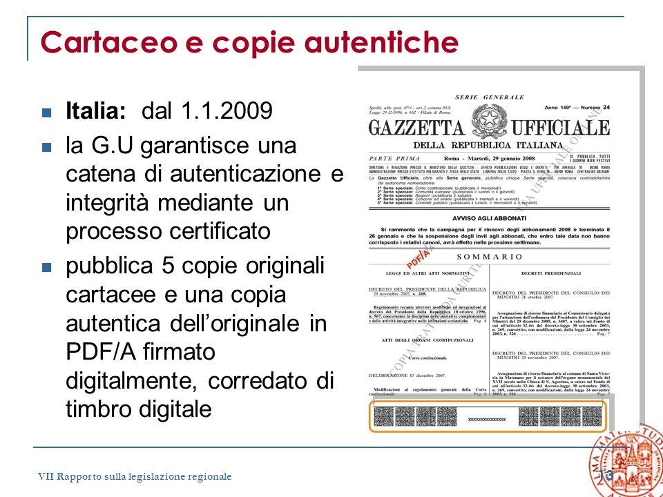 13 VII Rapporto sulla legislazione regionale Cartaceo e copie autentiche Italia: dal 1.1.2009 la G.U garantisce una catena di autenticazione e integri