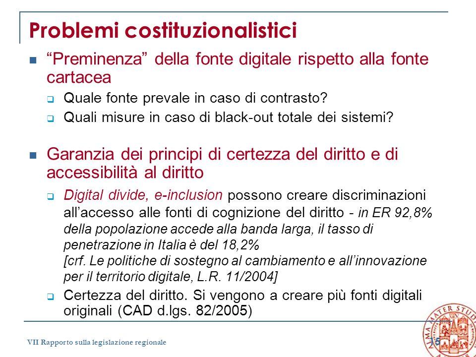 15 VII Rapporto sulla legislazione regionale Problemi costituzionalistici Preminenza della fonte digitale rispetto alla fonte cartacea Quale fonte pre