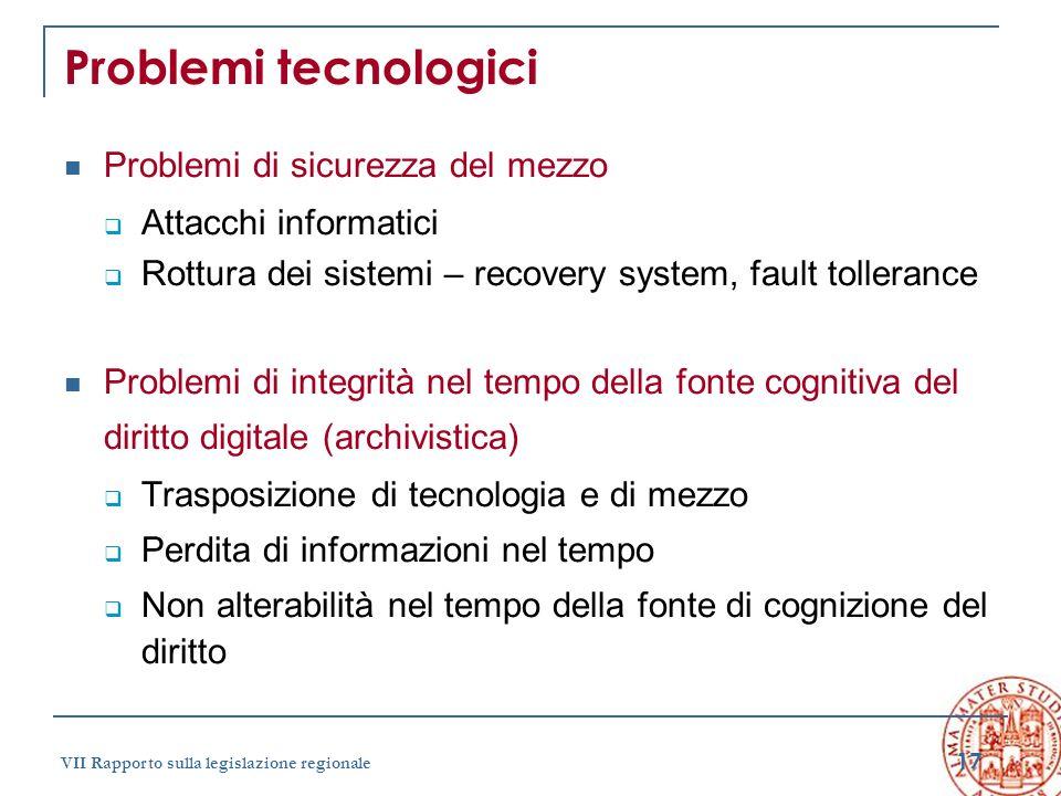17 VII Rapporto sulla legislazione regionale Problemi tecnologici Problemi di sicurezza del mezzo Attacchi informatici Rottura dei sistemi – recovery
