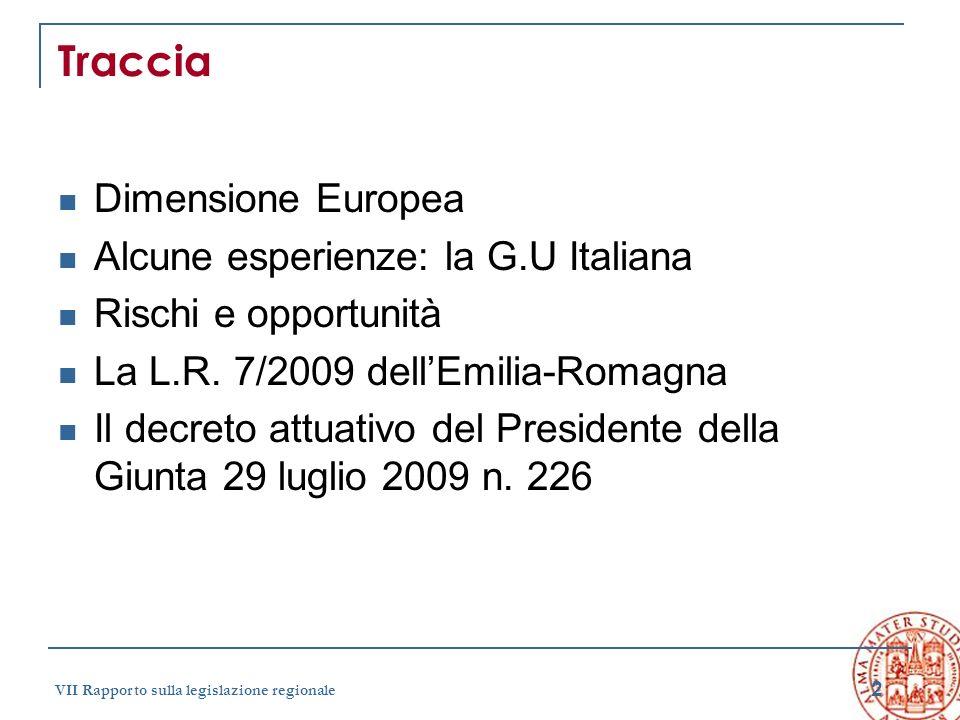 2 VII Rapporto sulla legislazione regionale Traccia Dimensione Europea Alcune esperienze: la G.U Italiana Rischi e opportunità La L.R. 7/2009 dellEmil