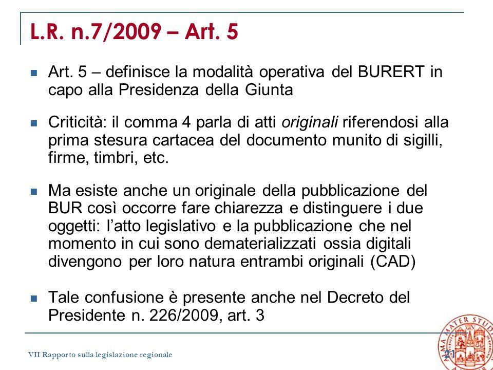 21 VII Rapporto sulla legislazione regionale L.R. n.7/2009 – Art. 5 Art. 5 – definisce la modalità operativa del BURERT in capo alla Presidenza della