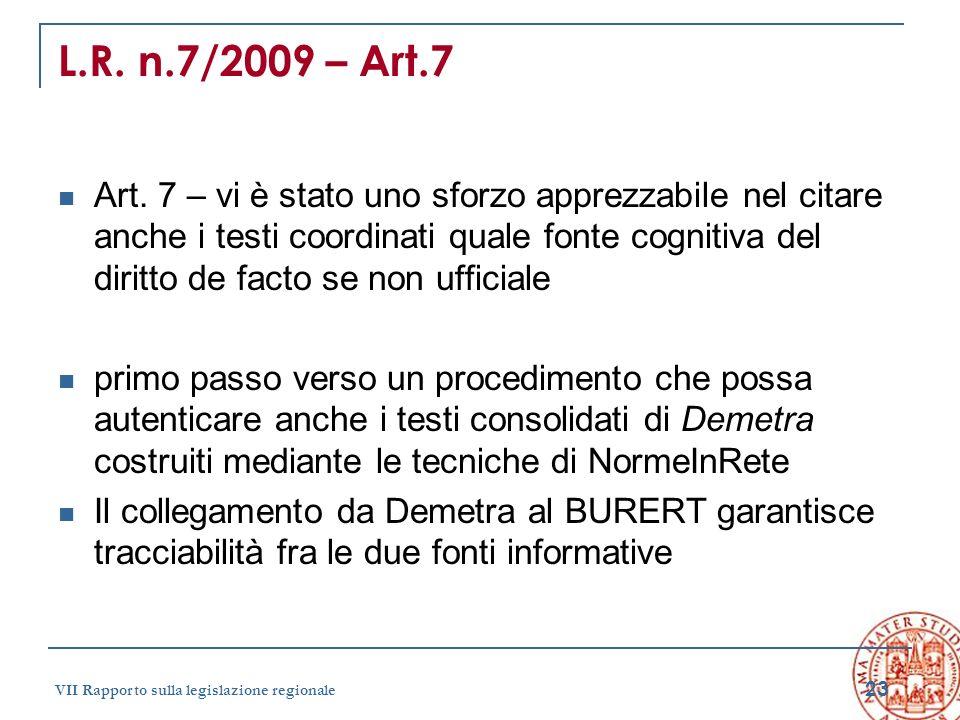 23 VII Rapporto sulla legislazione regionale L.R. n.7/2009 – Art.7 Art. 7 – vi è stato uno sforzo apprezzabile nel citare anche i testi coordinati qua