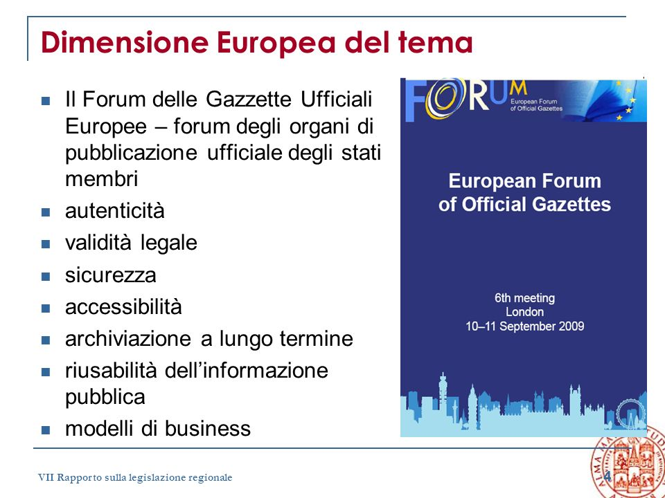 4 VII Rapporto sulla legislazione regionale Dimensione Europea del tema Il Forum delle Gazzette Ufficiali Europee – forum degli organi di pubblicazion
