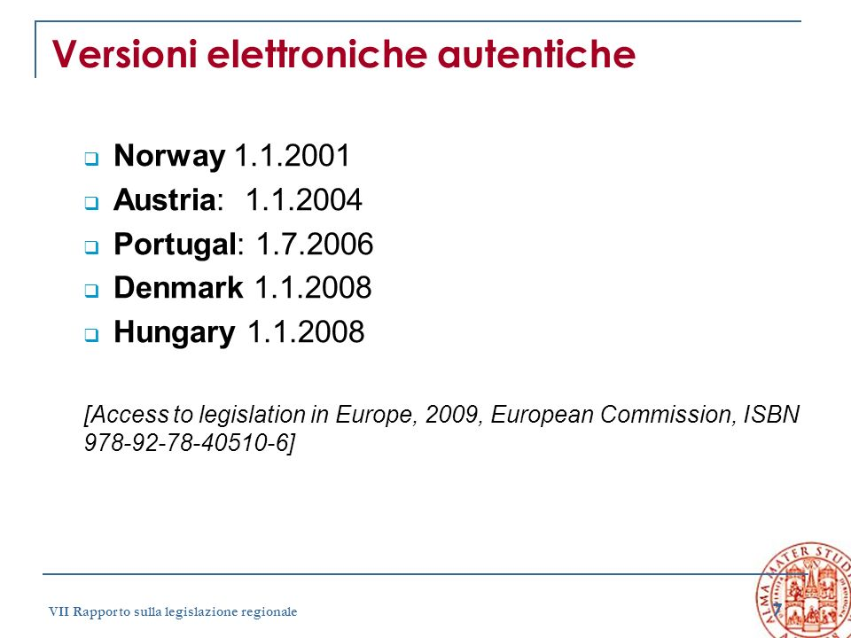 7 VII Rapporto sulla legislazione regionale Versioni elettroniche autentiche Norway 1.1.2001 Austria: 1.1.2004 Portugal: 1.7.2006 Denmark 1.1.2008 Hun