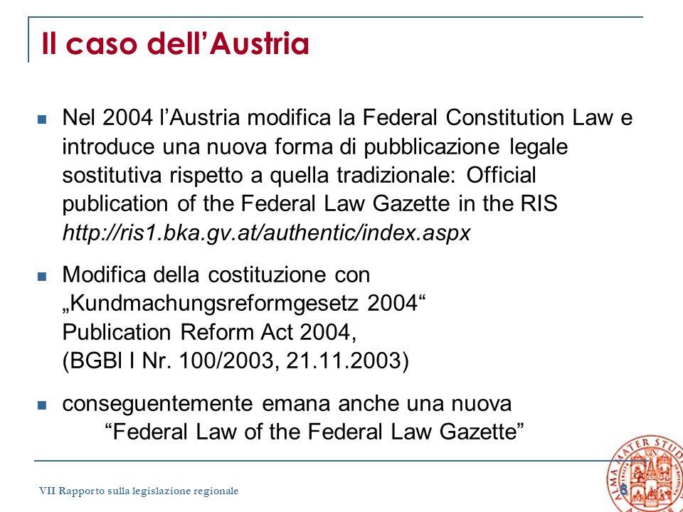 8 VII Rapporto sulla legislazione regionale Il caso dellAustria Nel 2004 lAustria modifica la Federal Constitution Law e introduce una nuova forma di