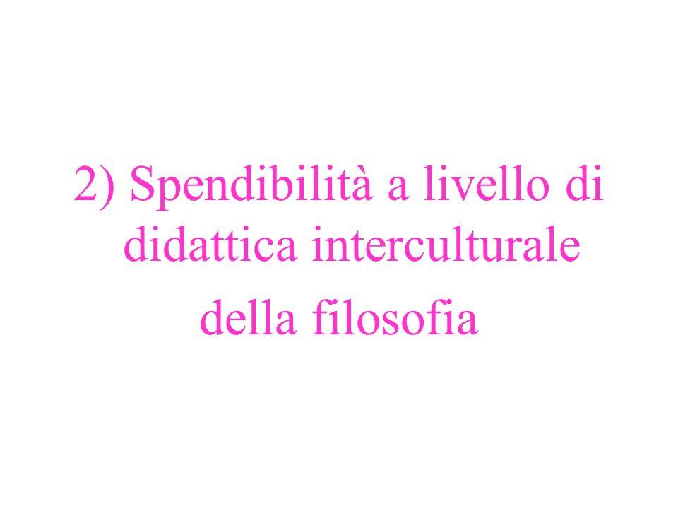 2) Spendibilità a livello di didattica interculturale della filosofia
