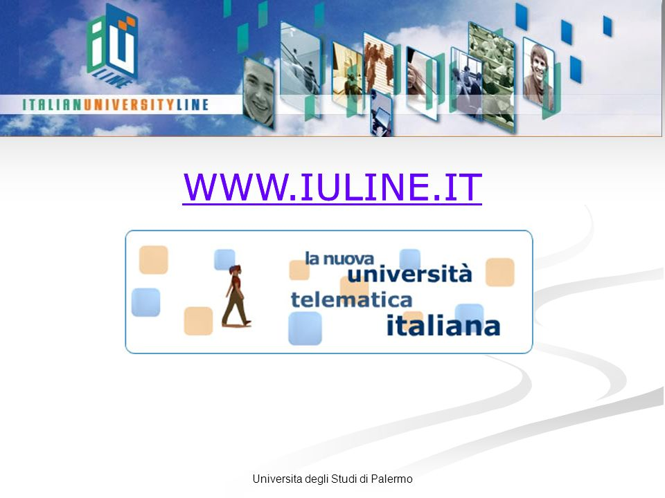 Universita degli Studi di Palermo La IUL - Italian University Line è un nuova università telematica, pubblica, non statale, istituita con decreto ministeriale del 2 dicembre 2005.Lattività formativa è rivolta agli insegnanti delle scuole statali e paritarie.