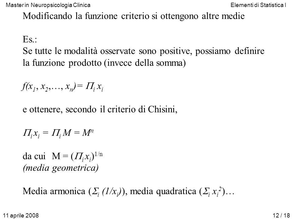 Master in Neuropsicologia ClinicaElementi di Statistica I 11 aprile 200812 / 18 Modificando la funzione criterio si ottengono altre medie Es.: Se tutt