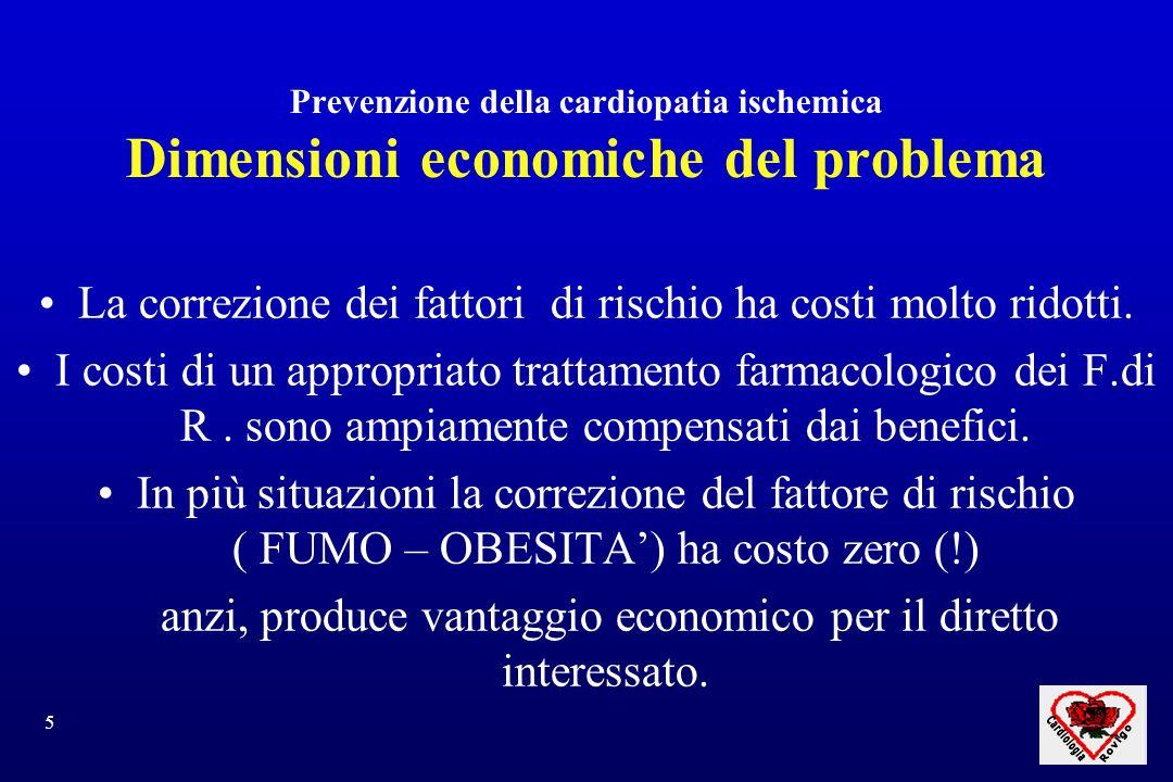 5 Prevenzione della cardiopatia ischemica Dimensioni economiche del problema La correzione dei fattori di rischio ha costi molto ridotti. I costi di u