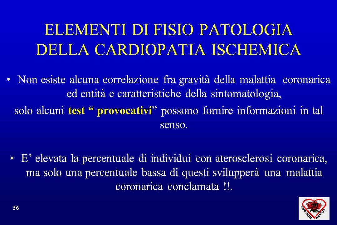 56 ELEMENTI DI FISIO PATOLOGIA DELLA CARDIOPATIA ISCHEMICA Non esiste alcuna correlazione fra gravità della malattia coronarica ed entità e caratteris