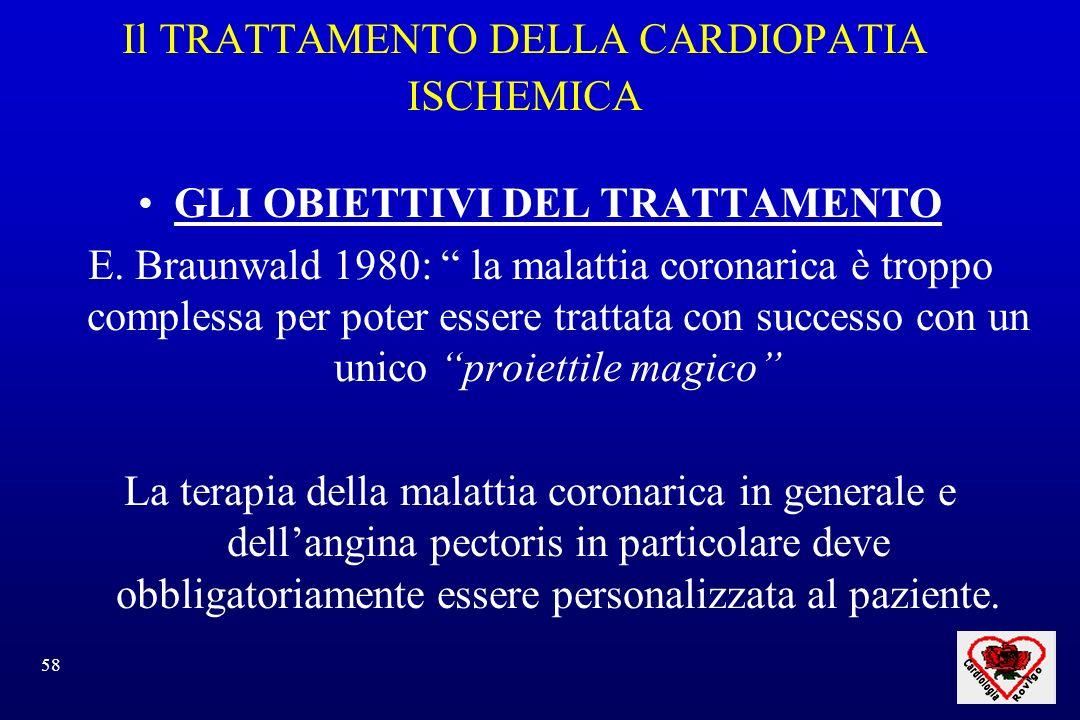 58 Il TRATTAMENTO DELLA CARDIOPATIA ISCHEMICA GLI OBIETTIVI DEL TRATTAMENTO E. Braunwald 1980: la malattia coronarica è troppo complessa per poter ess