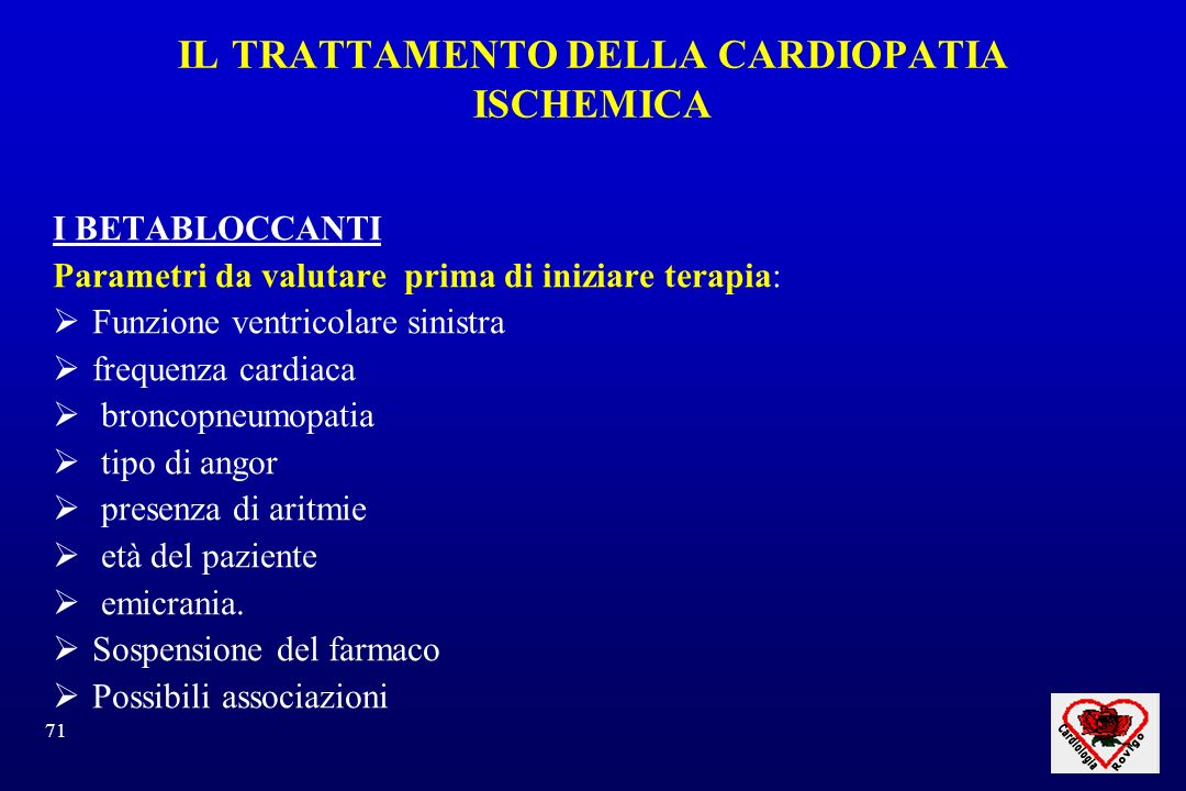 71 IL TRATTAMENTO DELLA CARDIOPATIA ISCHEMICA I BETABLOCCANTI Parametri da valutare prima di iniziare terapia: Funzione ventricolare sinistra frequenza cardiaca broncopneumopatia tipo di angor presenza di aritmie età del paziente emicrania.