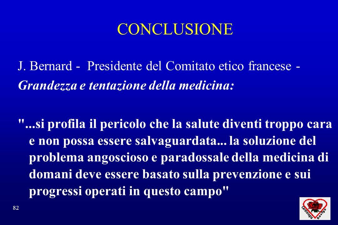 82 CONCLUSIONE J. Bernard - Presidente del Comitato etico francese - Grandezza e tentazione della medicina: