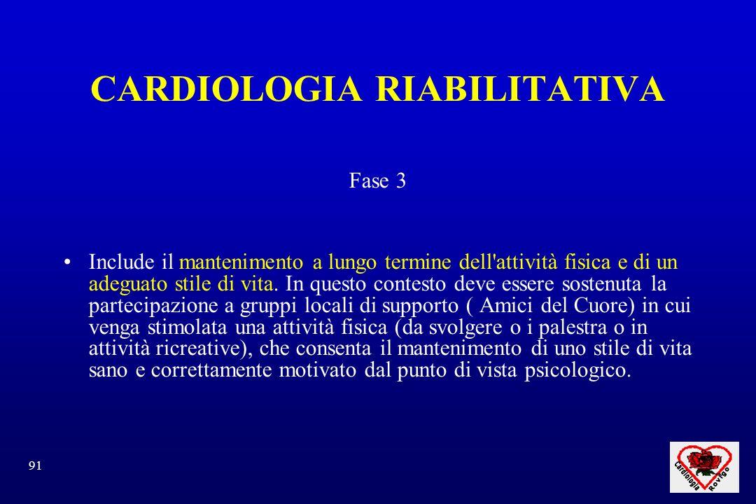 91 CARDIOLOGIA RIABILITATIVA Fase 3 Include il mantenimento a lungo termine dell attività fisica e di un adeguato stile di vita.