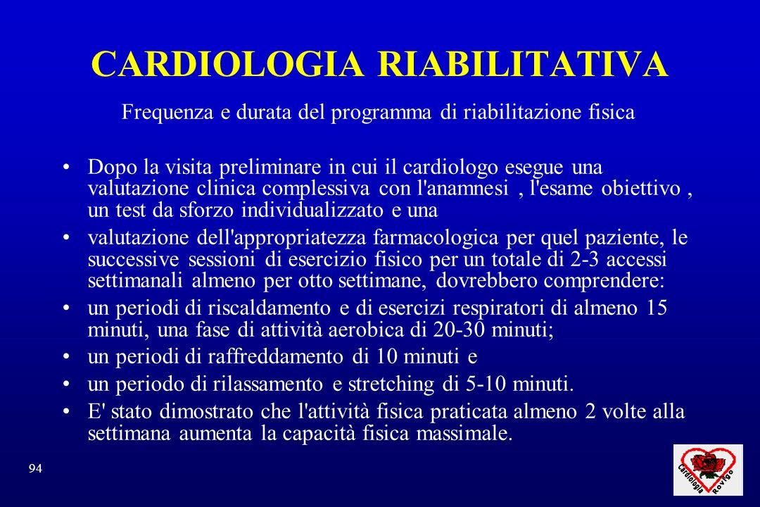 94 CARDIOLOGIA RIABILITATIVA Frequenza e durata del programma di riabilitazione fisica Dopo la visita preliminare in cui il cardiologo esegue una valu