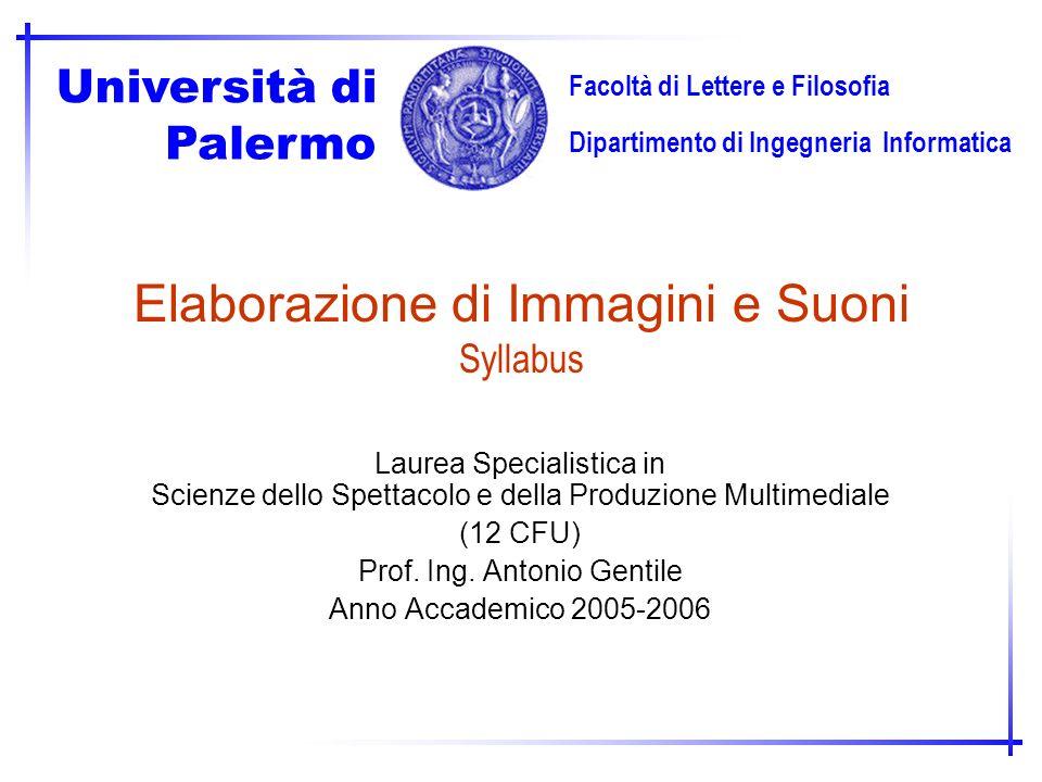 Dipartimento di Ingegneria Informatica Palermo Università di Facoltà di Lettere e Filosofia Elaborazione di Immagini e Suoni Syllabus Laurea Specialis