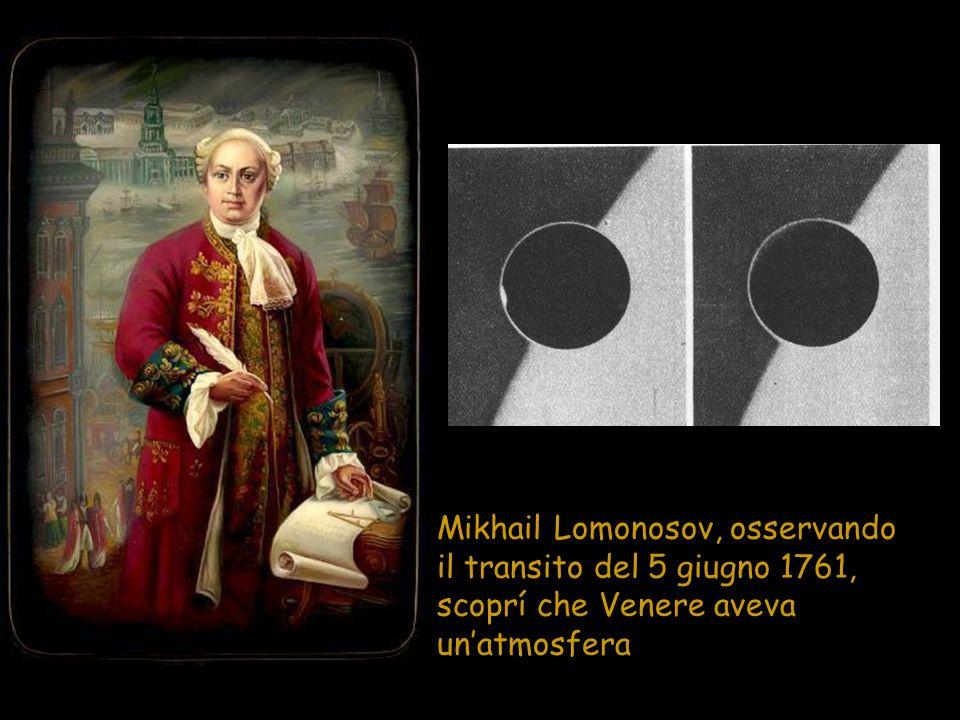 Mikhail Lomonosov, osservando il transito del 5 giugno 1761, scoprí che Venere aveva unatmosfera