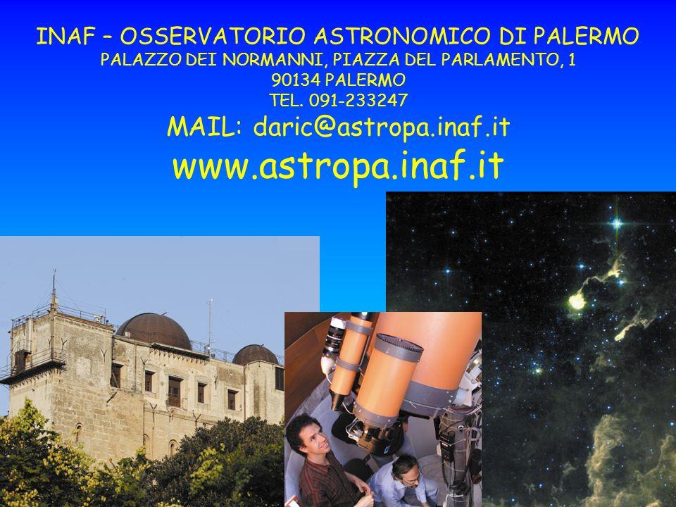 INAF – OSSERVATORIO ASTRONOMICO DI PALERMO PALAZZO DEI NORMANNI, PIAZZA DEL PARLAMENTO, 1 90134 PALERMO TEL. 091-233247 MAIL: daric@astropa.inaf.it ww
