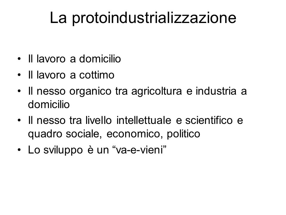 La protoindustrializzazione Il lavoro a domicilio Il lavoro a cottimo Il nesso organico tra agricoltura e industria a domicilio Il nesso tra livello i