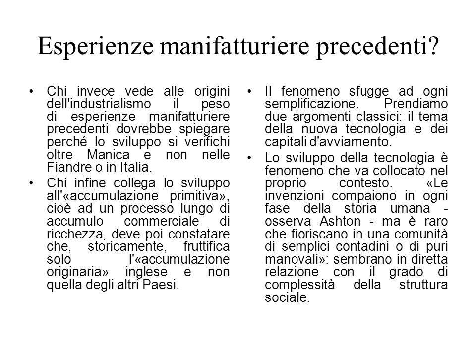 Esperienze manifatturiere precedenti? Chi invece vede alle origini dell'industrialismo il peso di esperienze manifatturiere precedenti dovrebbe spiega