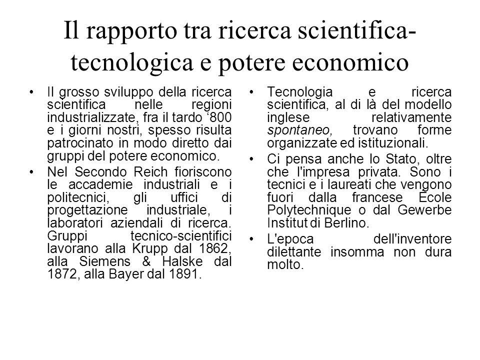 Il rapporto tra ricerca scientifica- tecnologica e potere economico Il grosso sviluppo della ricerca scientifica nelle regioni industrializzate, fra i