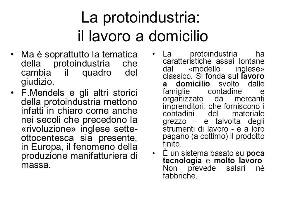 La protoindustria: il lavoro a domicilio Ma è soprattutto la tematica della protoindustria che cambia il quadro del giudizio. F.Mendels e gli altri st