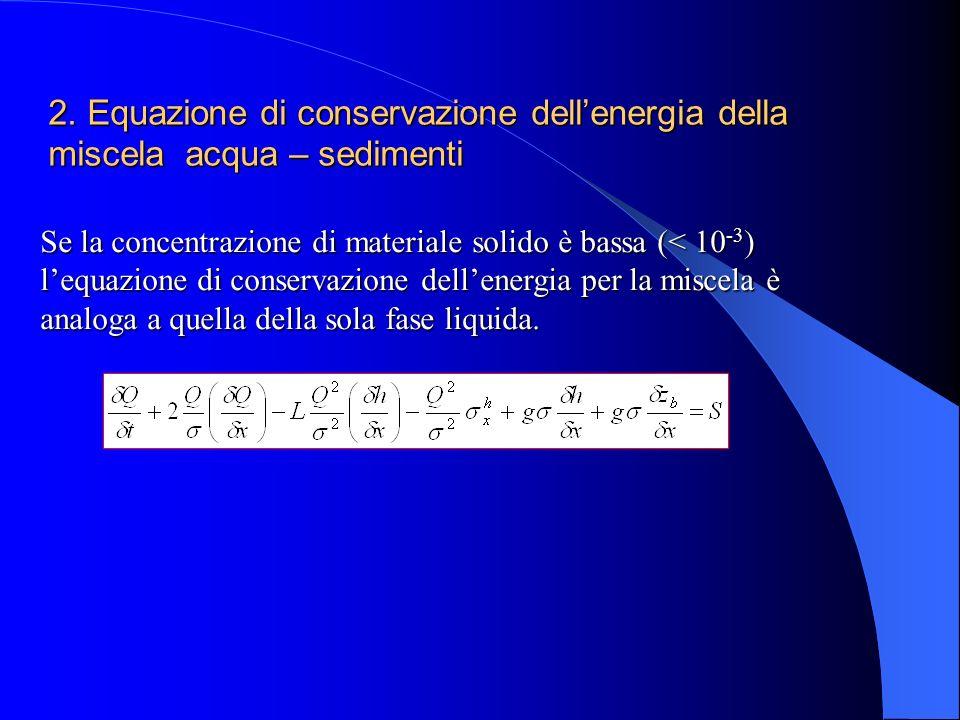 Se la concentrazione di materiale solido è bassa (< 10 -3 ) lequazione di conservazione dellenergia per la miscela è analoga a quella della sola fase