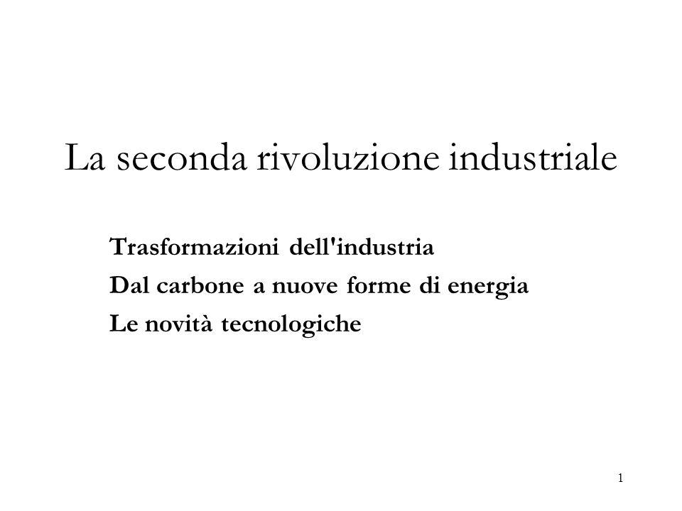 1 La seconda rivoluzione industriale Trasformazioni dell'industria Dal carbone a nuove forme di energia Le novità tecnologiche