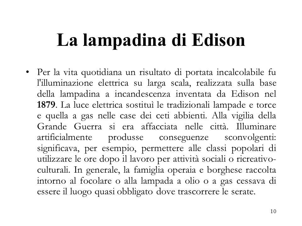 10 La lampadina di Edison Per la vita quotidiana un risultato di portata incalcolabile fu l'illuminazione elettrica su larga scala, realizzata sulla b