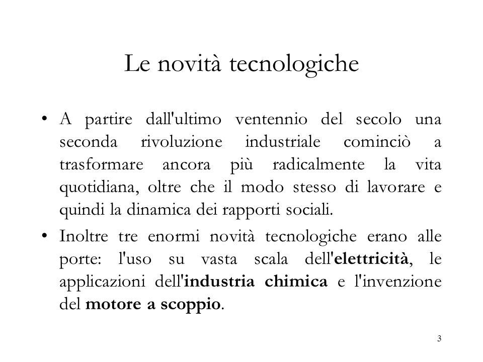 3 Le novità tecnologiche A partire dall'ultimo ventennio del secolo una seconda rivoluzione industriale cominciò a trasformare ancora più radicalmente