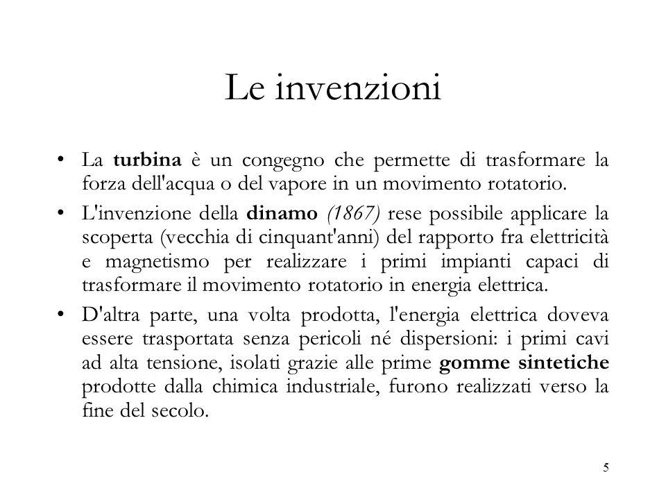 5 Le invenzioni La turbina è un congegno che permette di trasformare la forza dell'acqua o del vapore in un movimento rotatorio. L'invenzione della di