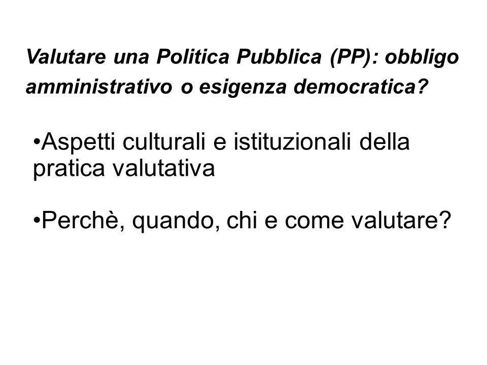 Aspetti culturali e istituzionali della pratica valutativa Perchè, quando, chi e come valutare.