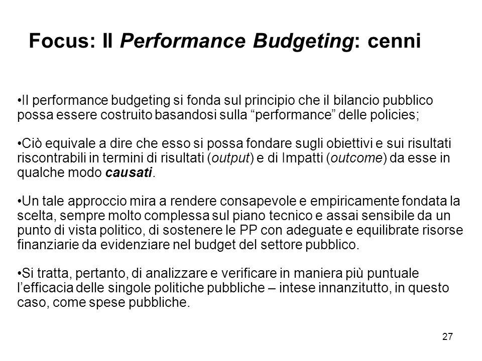 27 Il performance budgeting si fonda sul principio che il bilancio pubblico possa essere costruito basandosi sulla performance delle policies; Ciò equ
