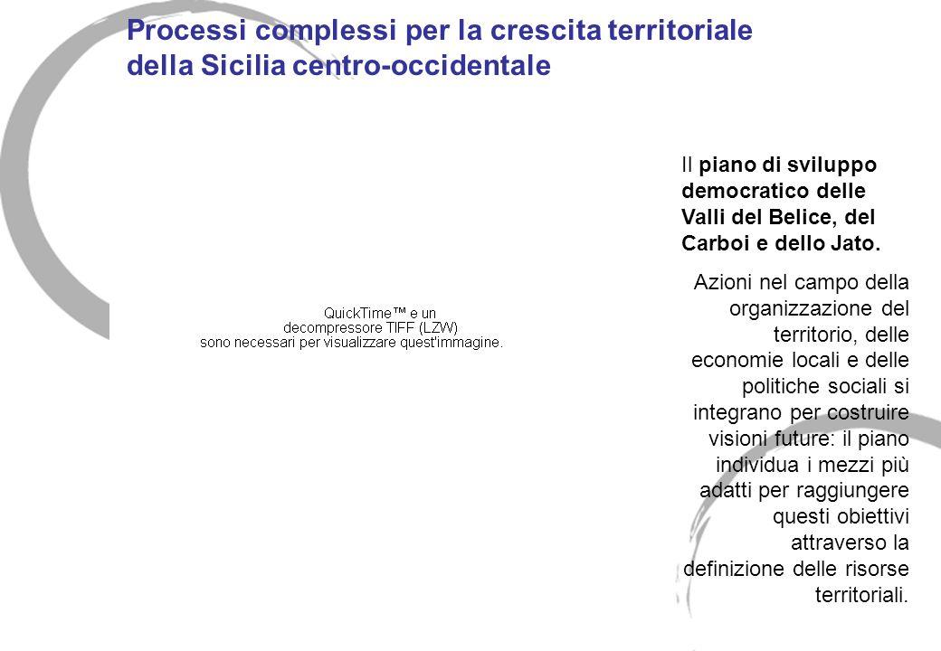 Processi complessi per la crescita territoriale della Sicilia centro-occidentale Il piano di sviluppo democratico delle Valli del Belice, del Carboi e