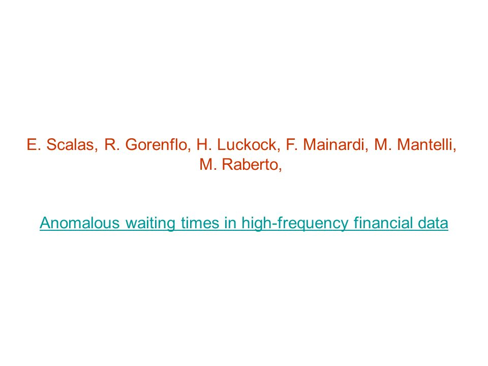 E. Scalas, R. Gorenflo, H. Luckock, F. Mainardi, M. Mantelli, M. Raberto, Anomalous waiting times in high-frequency financial data