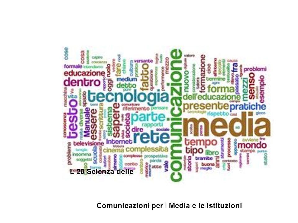 L 20 Scienza delle Comunicazioni per i Media e le istituzioni