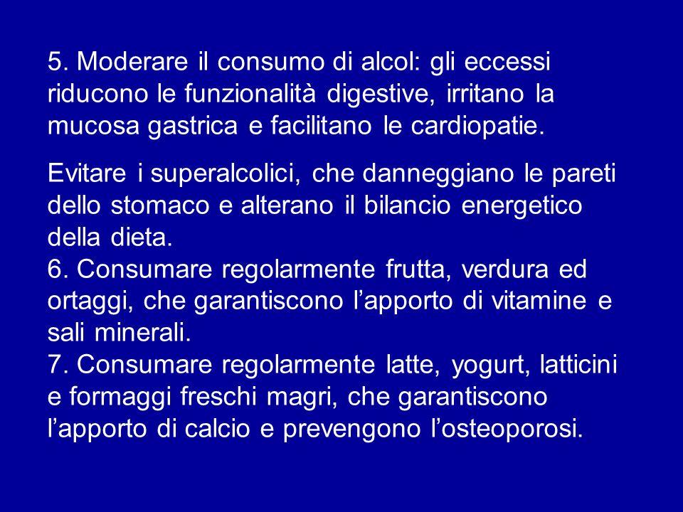 5. Moderare il consumo di alcol: gli eccessi riducono le funzionalità digestive, irritano la mucosa gastrica e facilitano le cardiopatie. Evitare i su