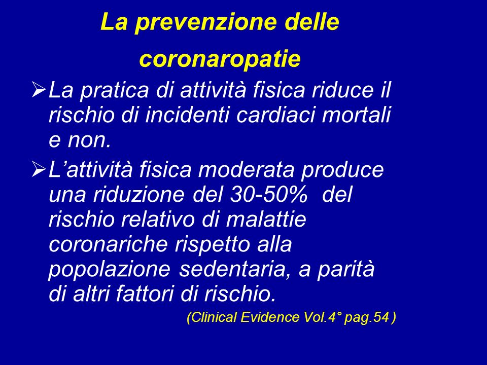 La prevenzione delle coronaropatie La pratica di attività fisica riduce il rischio di incidenti cardiaci mortali e non. Lattività fisica moderata prod