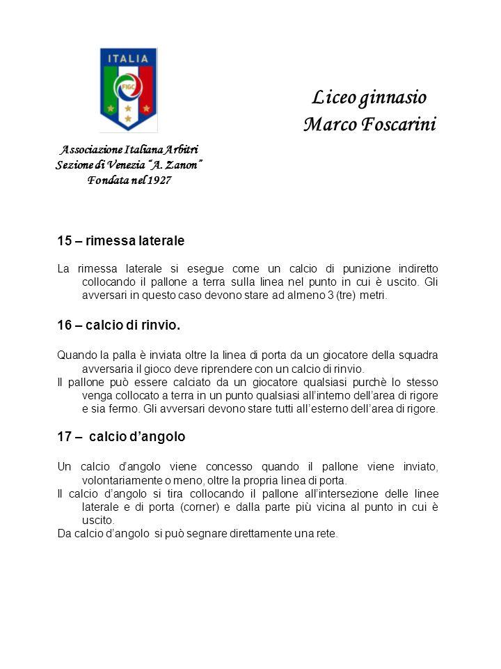 Associazione Italiana Arbitri Sezione di Venezia A. Zanon Fondata nel 1927 Liceo ginnasio Marco Foscarini 15 – rimessa laterale La rimessa laterale si