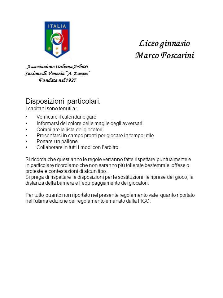 Associazione Italiana Arbitri Sezione di Venezia A. Zanon Fondata nel 1927 Liceo ginnasio Marco Foscarini Disposizioni particolari. I capitani sono te